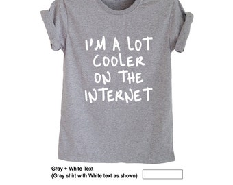 I'm a lot cooler on the internet T Shirt Tumblr Teens Womens Girls Unisex Graphic Tee Fitness Cool Fashion Swag Dope Nope Internet Shirt Top