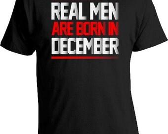 Funny Birthday T Shirt Birthday Gift Ideas For Men Custom Birthday Shirt Birthday Month Real Men Are Born In December Mens Tee DAT-445