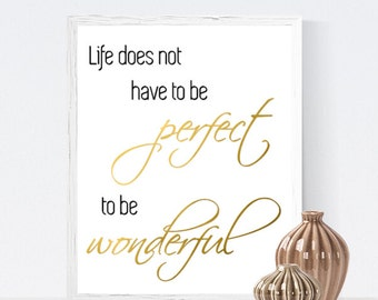 Life does not have to be perfect to be wonderful, printable wall art, printable quote, inspirational quote poster, motivational poster,