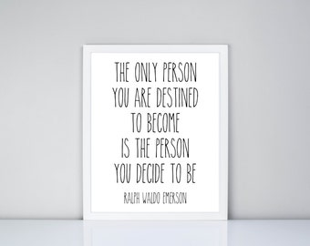 The only person you are destined to become is the person you decide to be Ralph Waldo Emerson Quote Printable, Digital Printable