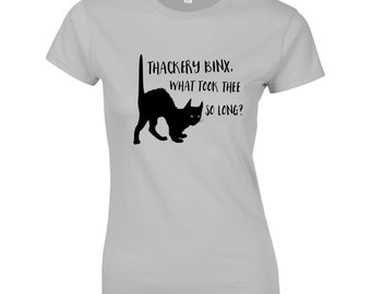 What Took Thee So Long Thackery Binx?  Women's T-shirt, Choice of 8 T-shirt Colours, Such Hocus Pocus!- GG1021