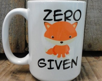Coffee/Beverage Mug ---Zero Fox (F@#ks ) Given