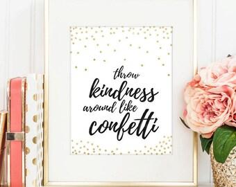 Kindess Printable poster, Throw Kindness around like Confetti Printable poster, Inspirational Wall Print,  INSTANT DOWNLOAD Printable 8x10