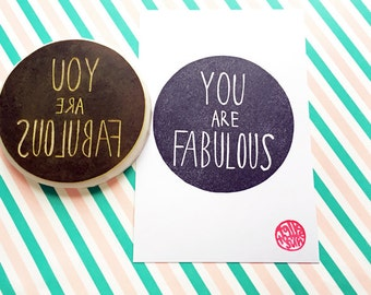 you are fabulous stamp. circle hand carved rubber stamp. hand lettered stamp. scrapbooking for all occasions. celebration holiday crafts. XL