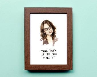 Tina Fey'k it 'Til You Make It - Illustration Print - Portrait 30 Rock Watercolor Pop-Culture Painting Reproduction Inspirational Quote
