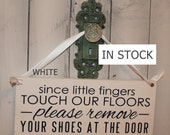 Remove Shoes Sign/Since Little fingers Touch our Floors/Please Remove Your Shoes at The Door/Handpainted/YOU Choose Color/Wood Sign/Home