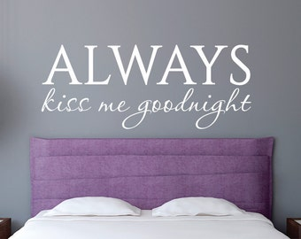 Always Kiss Me Goodnight Wall Decal - Kiss Me Goodnight Sticker - Bedroom Wall Sticker - Kiss Me Goodnight Wall Decal