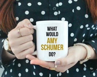 What Would Amy Shumer Do / black and gold coffee mug - quote - inspirational mug - ceramic - gift - feminist - comedian - girlboss - funny