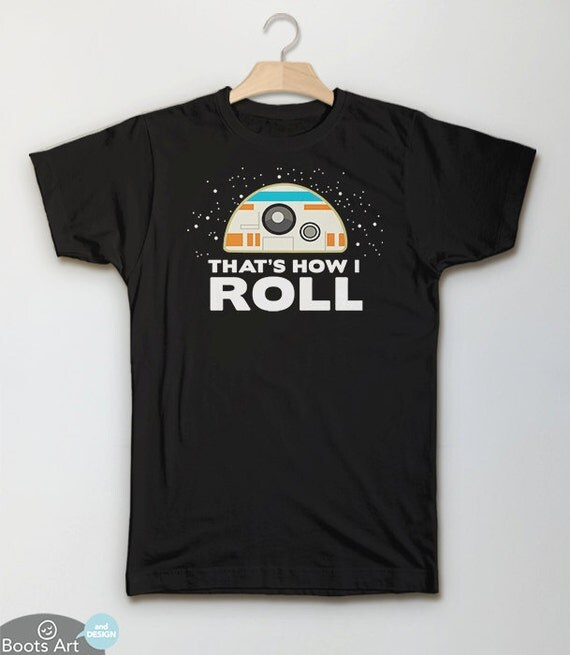 Star Wars Nerd Gift: Star Wars BB8 Shirt How I Roll Geek Clothing BB-8 By BootsTees
