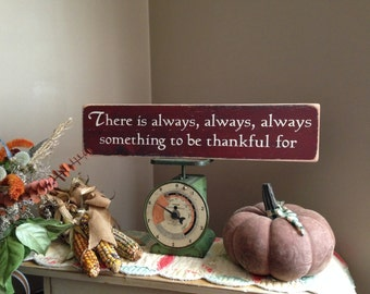 There Is Always Always Always Something To Be Thankful For Shabby Chic Vintage Look Distressed Wood Sign