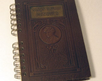 1909 WHEN MAN MARRIES Handmade Journal Vintage Upcycled Book Vintage Notebook