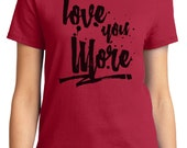 Love You More Valentine Women's T-shirt Short Sleeve 100% Cotton S-2XL Great Gift (TF-VA-09)