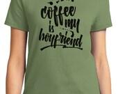 Coffee Is My Boyfriend Valentine Women's T-shirt Short Sleeve 100% Cotton S-2XL Great Gift (TF-VA-022)