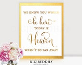WEDDING MEMORIAL SIGN Real Gold Foil Sign We Know You Would Be Here Today if Heaven Wasn't So Far Away Wedding Remembrance Sign D30