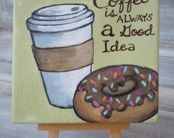 Coffee is always a Good idea! Coffee Art. Original Acrylic Painting.  Coffee and Donut Time.  4x4 Painting