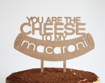 You Are The Cheese to My Macaroni // Timber Wedding Engagement Cake Topper // Rustic Country Food Chef Foodie // Australia