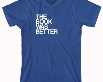 The Book Was Better Shirt - gift idea for book nerd - ID: 396