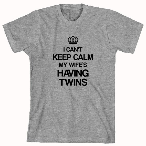 I Can't Keep Calm My Wife's Having Twins Shirt - gift idea for dad, new dad, fathers day, christmas gift - ID: 310