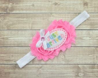 Newborn Headband, Just Arrived Headband, Baby Shower Gift, Baby Headband, Hospital Headband, Pink Baby Headband, Baby Gift, Pink Headband