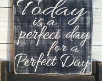 Today is a perfect day for a prefect day 12x12 distressed- handmade