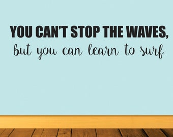 Vinyl Wall Word Sticker - You Can't Stop the Waves, But You Can Learn To Surf