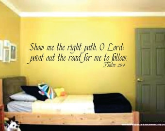 Show me the right path O Lord, point out the road for me to follow - Scripture Vinyl Wall Decal - Teens - Wall Decal - Graduation - Wisdom