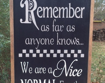 Fun Family Sign.  Normal Family Sign. Remember As Far as Everyone Knows We Are A Nice Normal Family.
