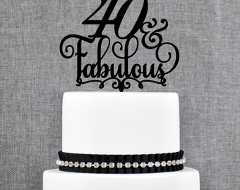 40 and Fabulous Birthday Cake Topper, 40th Birthday Topper, Fortieth Birthday Cake Topper- (T194)