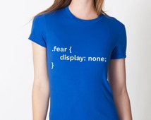 Fear display: none unisex adult tshirt - perfect for web developers, programmers, and those who loves CSS Coding - HTML