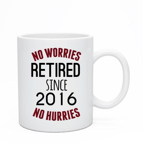 No Worries No Hurries Retired Mug, Retirement Coffee Mug, Custom Mug, Retirement Gift, Retired Teacher, No worries, Retirement Party
