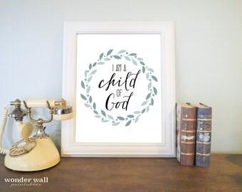 I Am a Child of God 8x10 PRINTABLE Home Decor Nursery Wall Art