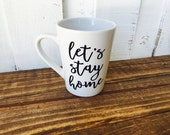 14 oz Coffee Mug // Let's Stay Home - Housewarming, Coffee Lover, New Home Gift