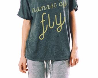 Namastay Fly - FLOWY SHIRT - Funny Yoga Shirt - Namastay Shirt - Namaste Shirt - Yoga Shirt - Yoga Top - Yoga Clothes - Yoga Apparel - Om