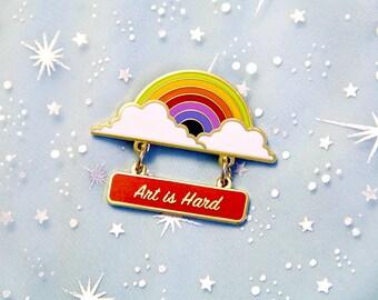 Art is Hard Rainbow Lapel Pin, Enamel Pin, Hat Pin, Art Pin