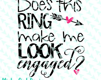 Cricut SVG - Does This Ring Make Me Look Engaged - Engaged - Bride To Be - Bride - Engaged Mug - Silhouette - Cut Files