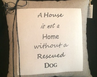 Rescued Dog Quote Pillow~A house is not a home without a rescued dog~New dog~Rescued Dog~Adopted Dog~New puppy~Pet Pillow~Pet Owner Gift
