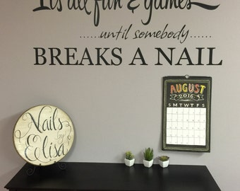 Its all fun and games untill somebody breaks a nail, Vinyl Decal- Wall Art, home decor, Beauty Salon, Nail salon, spa decor