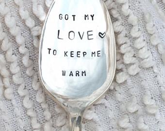 Hand stamped vintage silver teaspoon - I've got my love to keep me warm