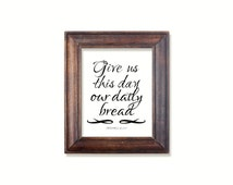 Christian Print. Give us this day our daily bread. Matthew 6:11. Instant download printable.PDF JPG diy digital wall art. Scripture print.
