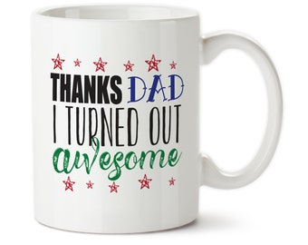 Coffee Mug, Thanks Dad I Turned Out Awesome, Funny Mug For Dad, Father's Day Gift, Gift From The Kids, Gift for dad, Father's Day mug