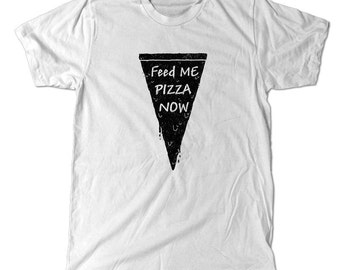 Feed me pizza now t-shirt, I'm starving and if you try to feed me a salad i will punch you in the stomach.