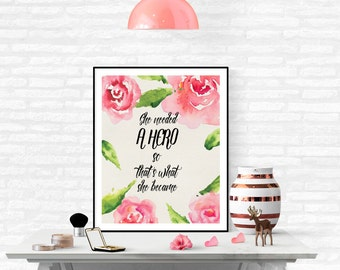 She Needed a Hero So That What She Became ,Motivational Quote  Printable Women Gift, Shabby style Print, Inspirational Quote, Roses Print