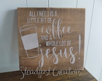 All I Need is A Little Bit of Coffee and A Whole Lot of Jesus//Rustic Sign//Christian Decor