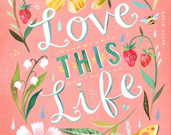 Love this Life Print  | Hand Lettered Quote | Watercolor Floral |  Inspirational Poster  | Wall art | 8x10 | 11x14