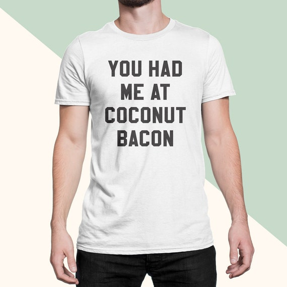 You Had Me At Coconut Bacon T-Shirt