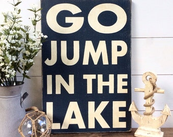 Go Jump In The Lake Wood Sign CUSTOM COLORS AVAILABLE