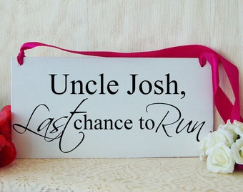 Uncle, last chance to run. Personalized wedding sign. Here comes the bride alternative. Wedding wood signage