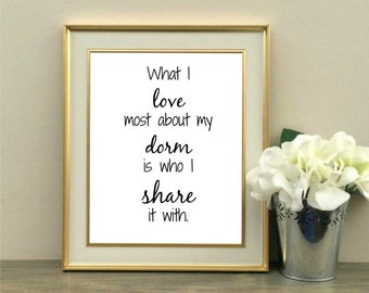 What I Love Most About My Dorm is Who I Share it With, 8x10, Roommate Gift, College Dorm, Dorm Sweet Dorm, Instant Download, Grad Gift