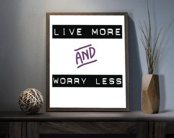 Live more Worry less Digital Art Print - Inspirational Good Life Wall Art, Motivational Be Happy Quote Art, Printable Dont Worry Typography