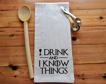I Drink And I Know Things GOT Flour Sack Towel   Kitchen Towel   Bar Towel